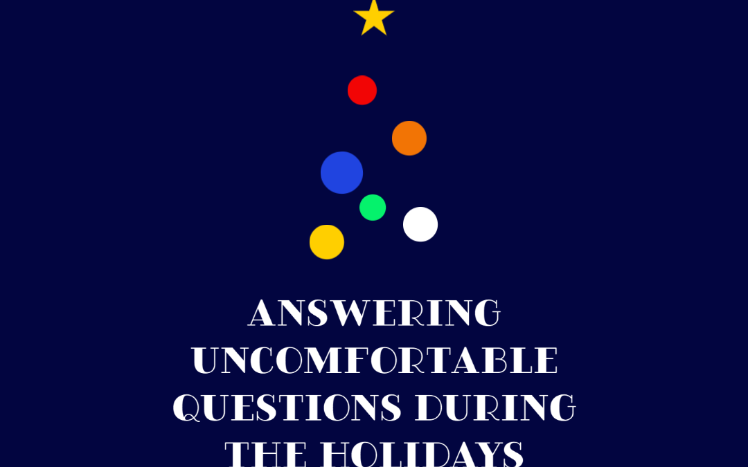 Answering Uncomfortable Questions During the Holidays