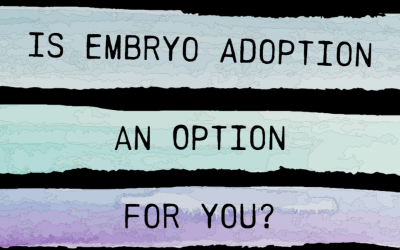 Is Embryo Adoption Right for You?