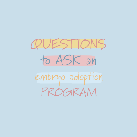 15 Questions to Ask: Evaluating Embryo Adoption Programs