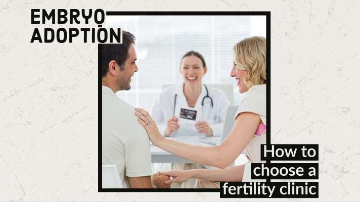 Fertility Clinics: How to Choose One For Your Embryo Adoption