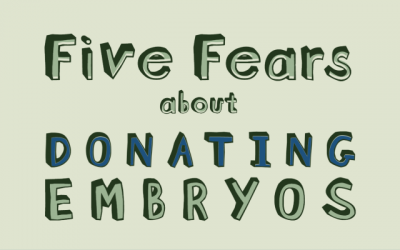 Five Fears You May Have When Considering Donating Your Embryos