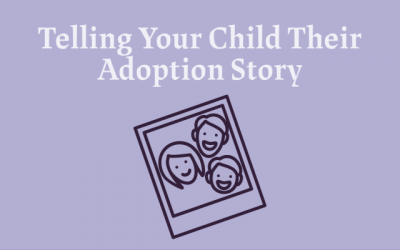 Telling Your Child Their Adoption Story – Where to Start?